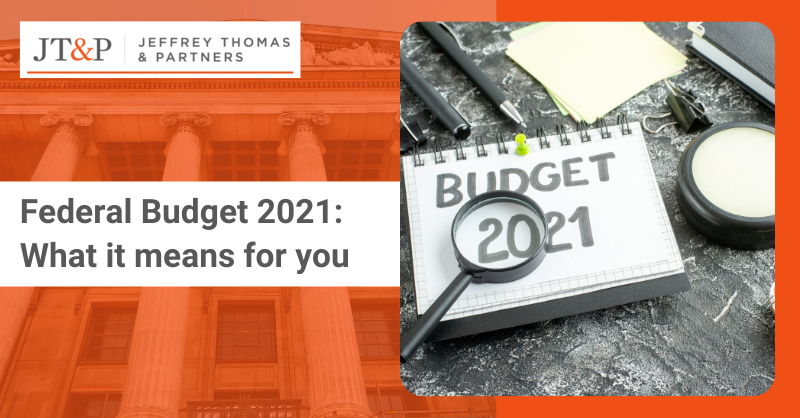 Federal Budget 2021 What It Means For You