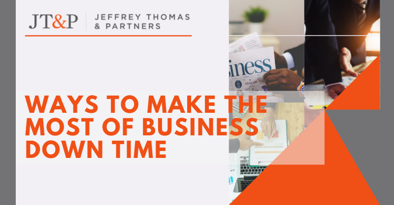 Ways To Make The Most Of Business Down Time