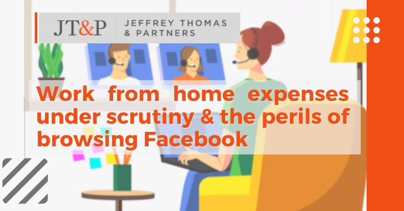 Work From Home Expenses Under Scrutiny & The Perils Of Browsing Facebook